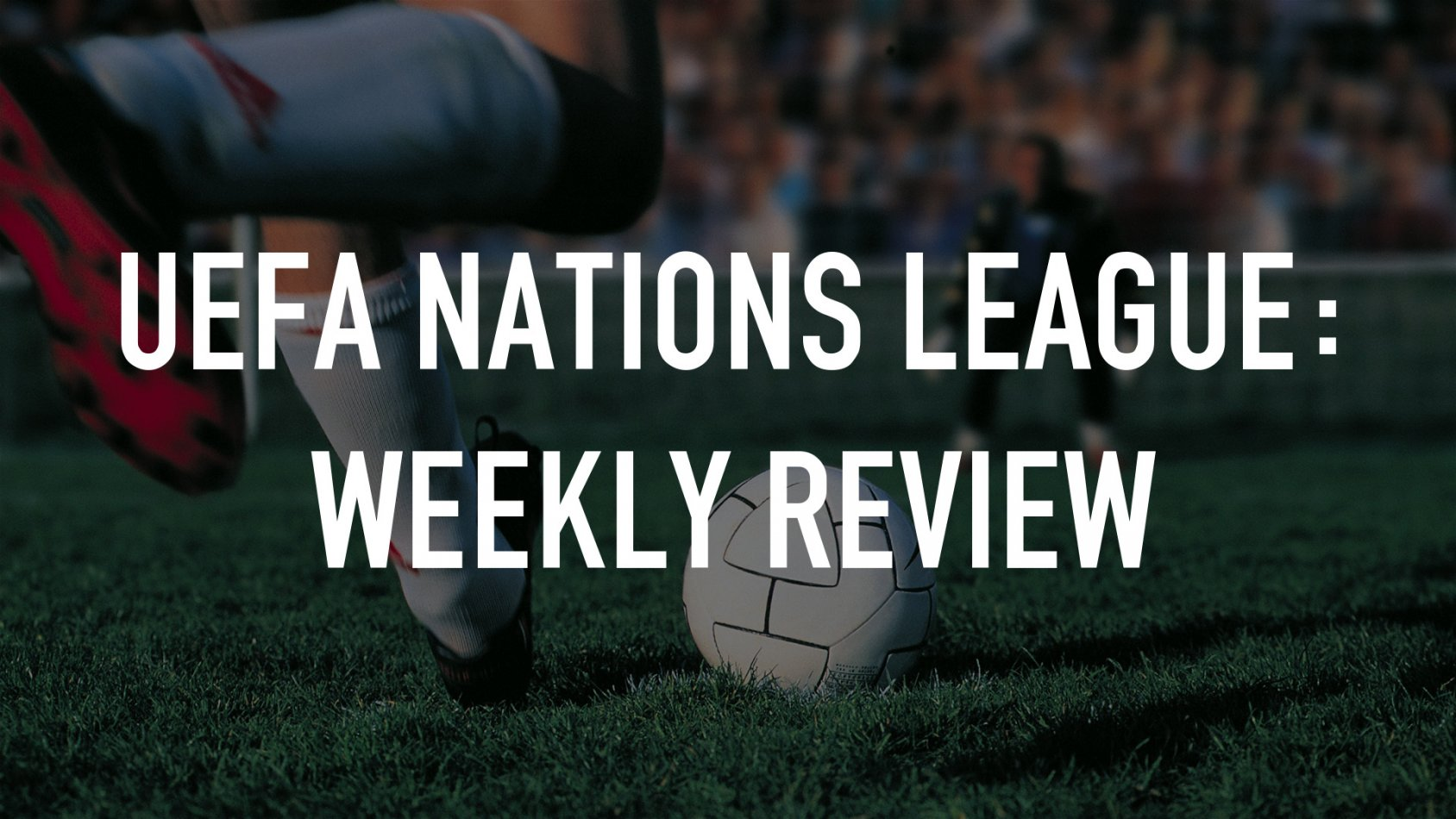 UEFA Nations League: Weekly Review