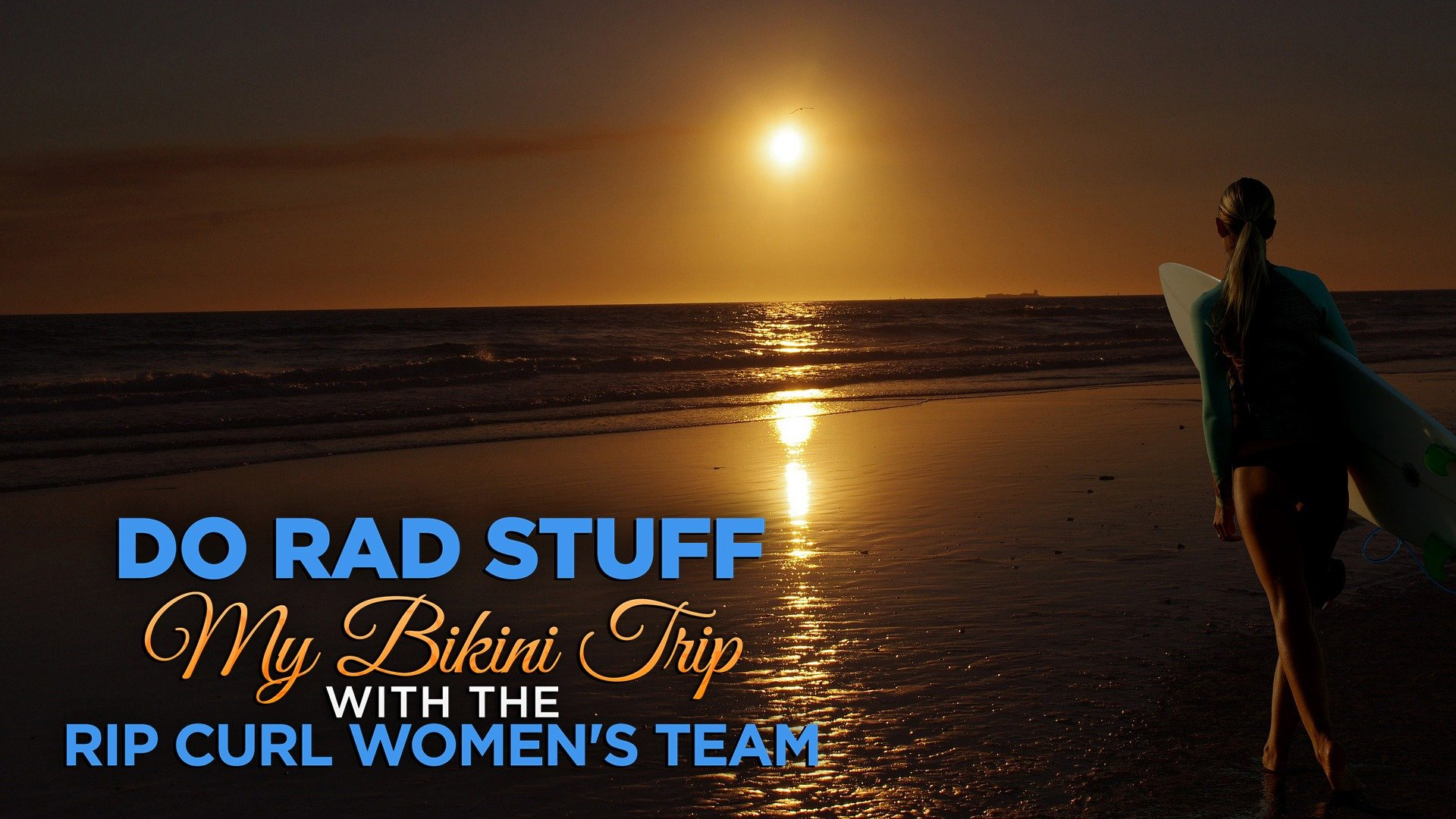 Do Rad Stuff: My Bikini Trip with the Rip Curl Women's Team