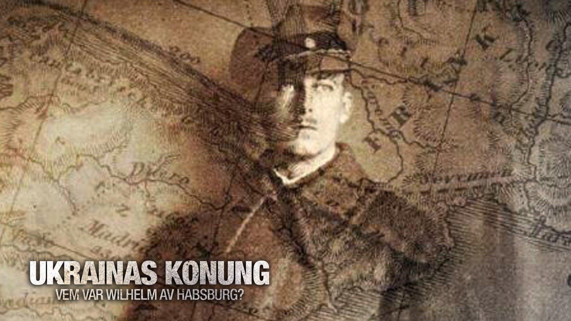 Ukrainas konung - Vem var Wilhelm av Habsburg?