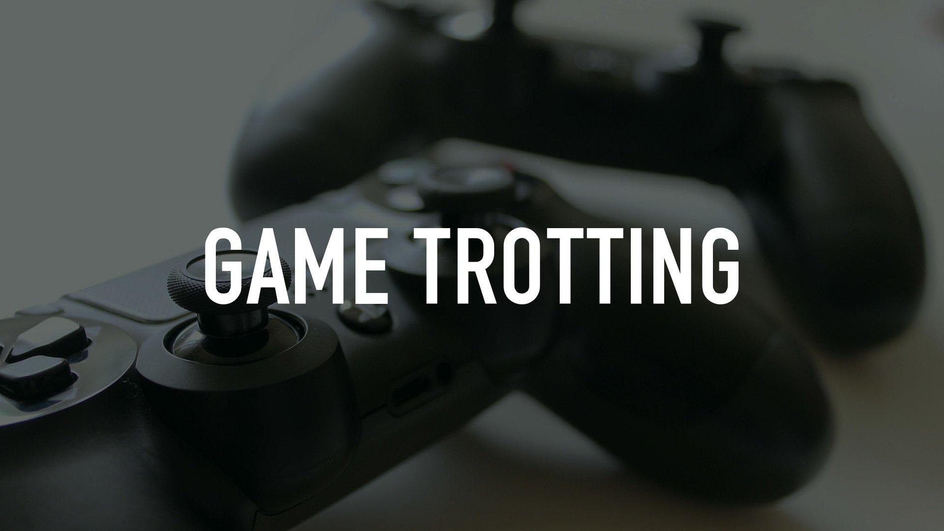 Game Trotting