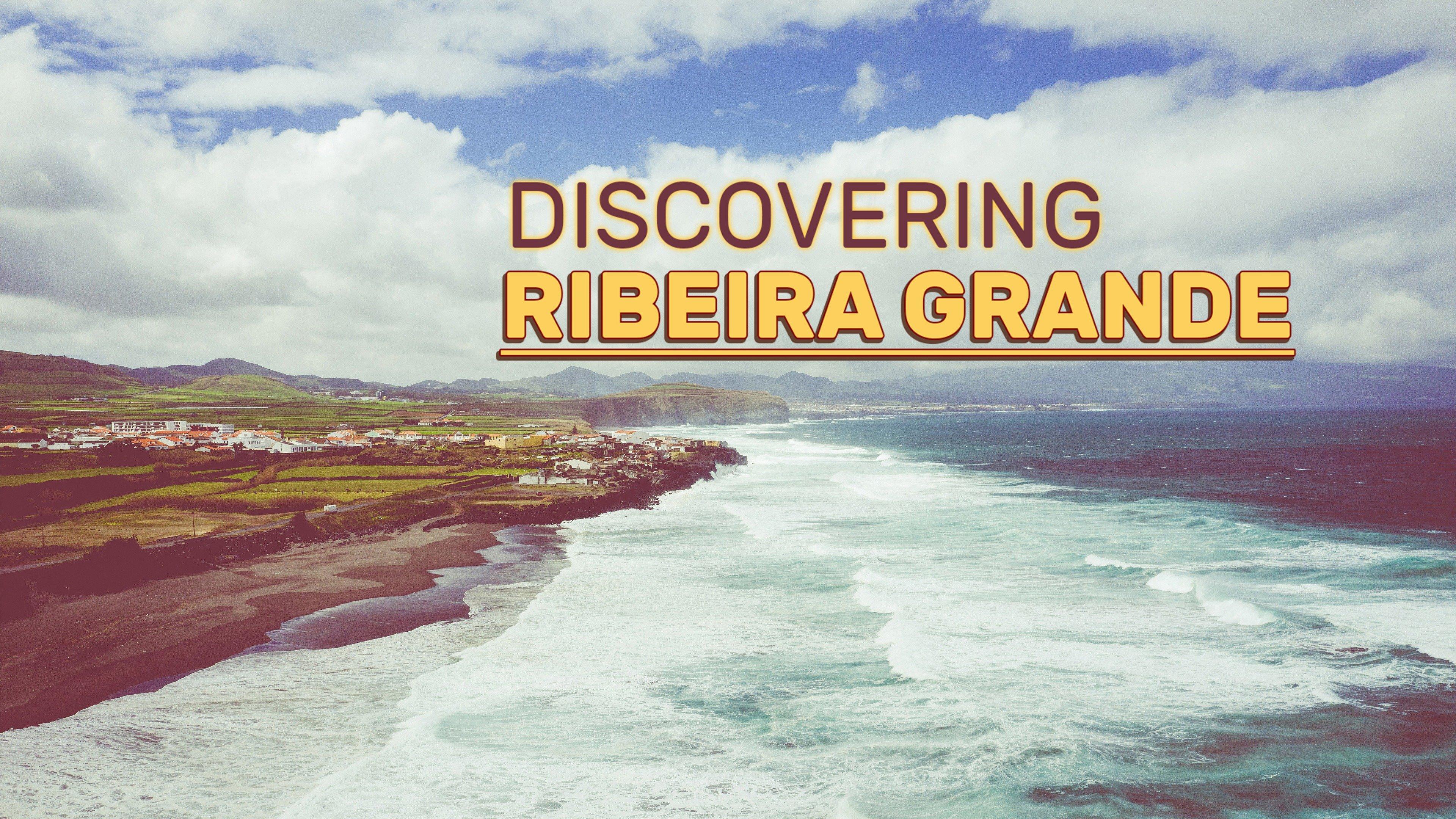 Discovering Ribeira Grande