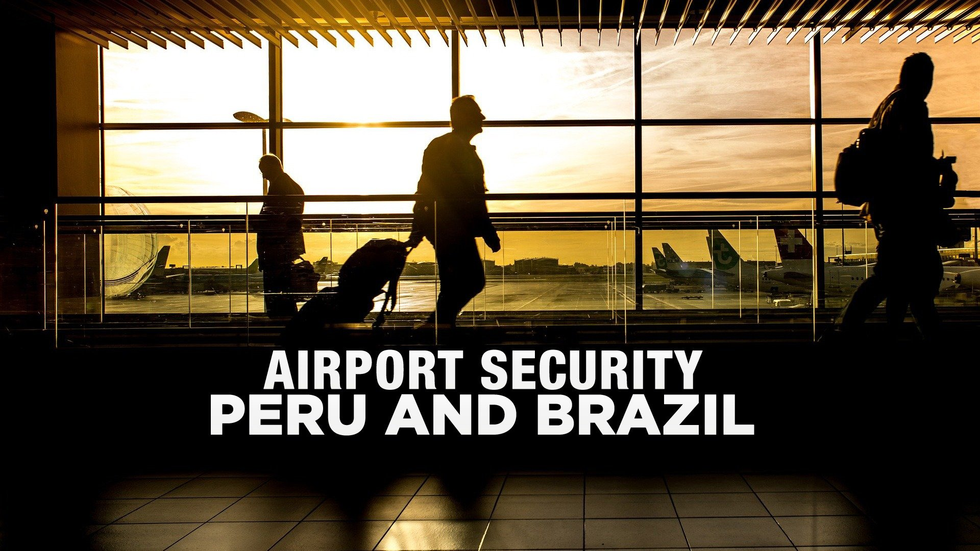 Airport Security: Peru and Brazil