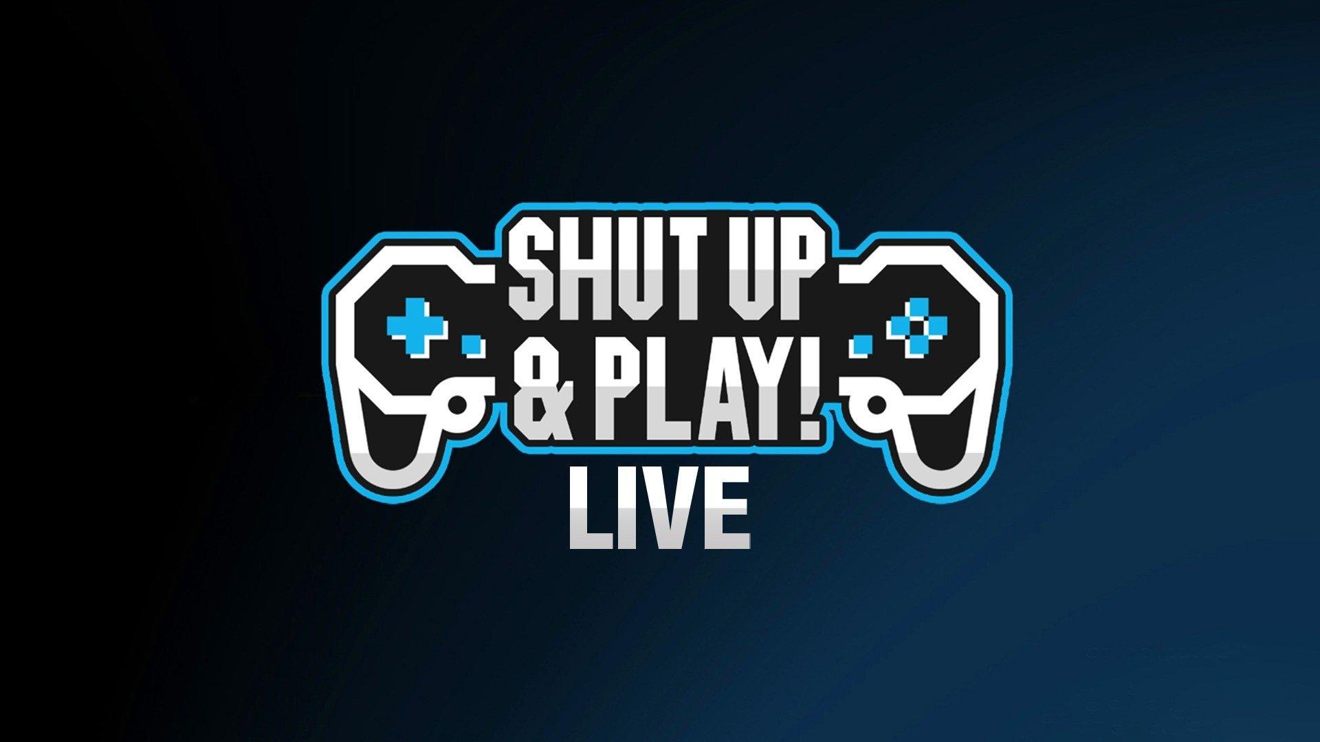 Shut Up & Play Live