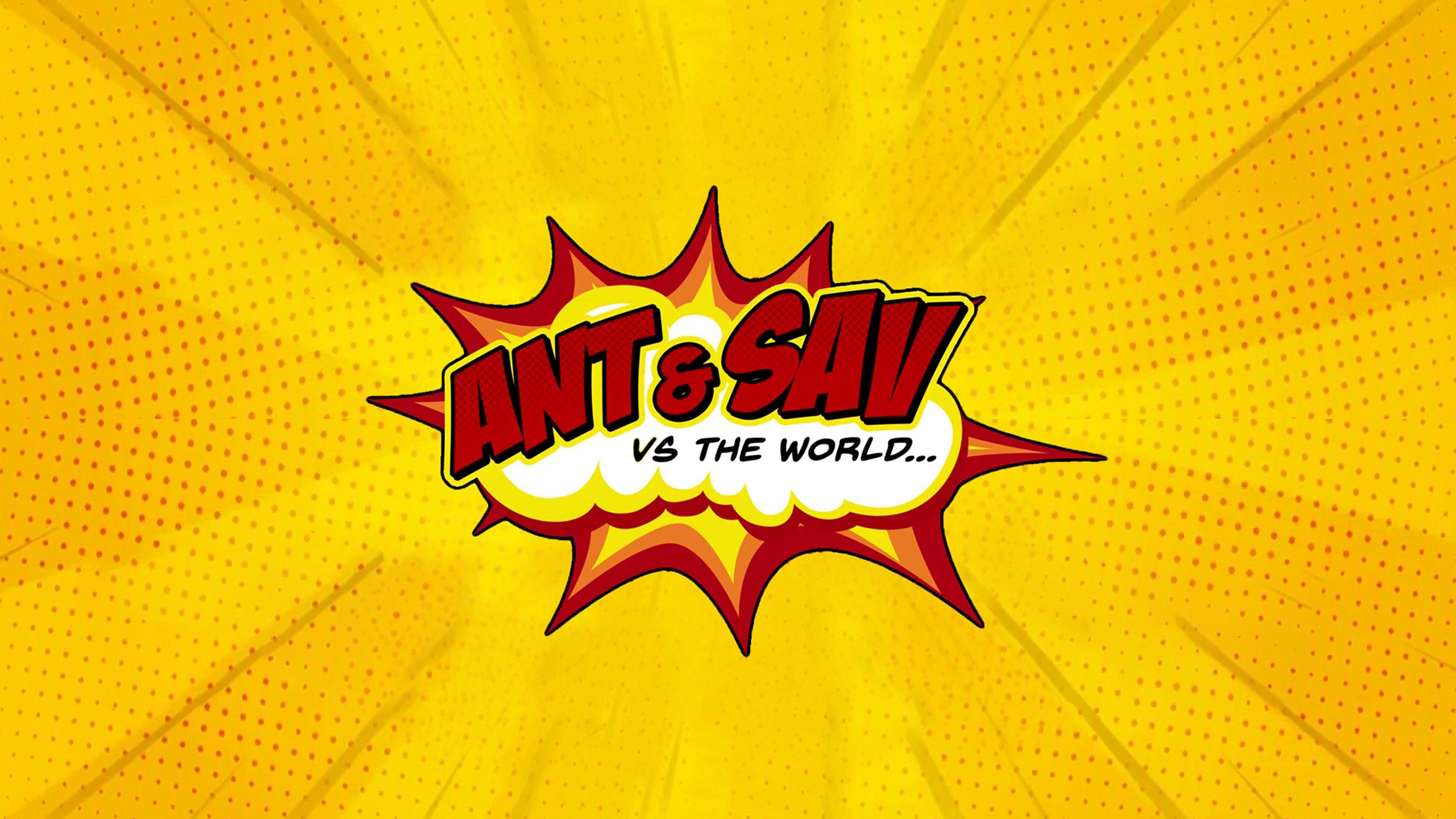 Ant & Sav vs The World