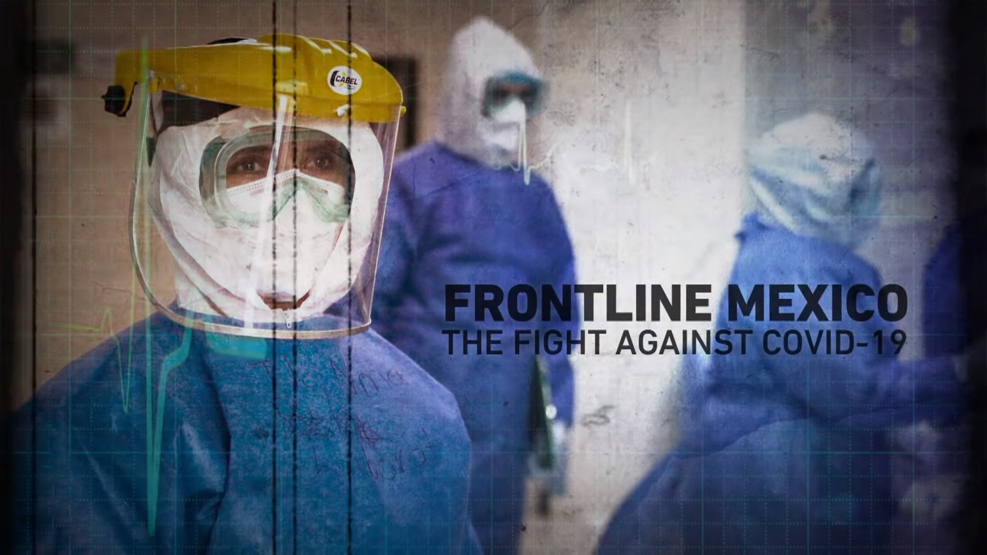 Frontline Mexico : The Fight Against COVID-19