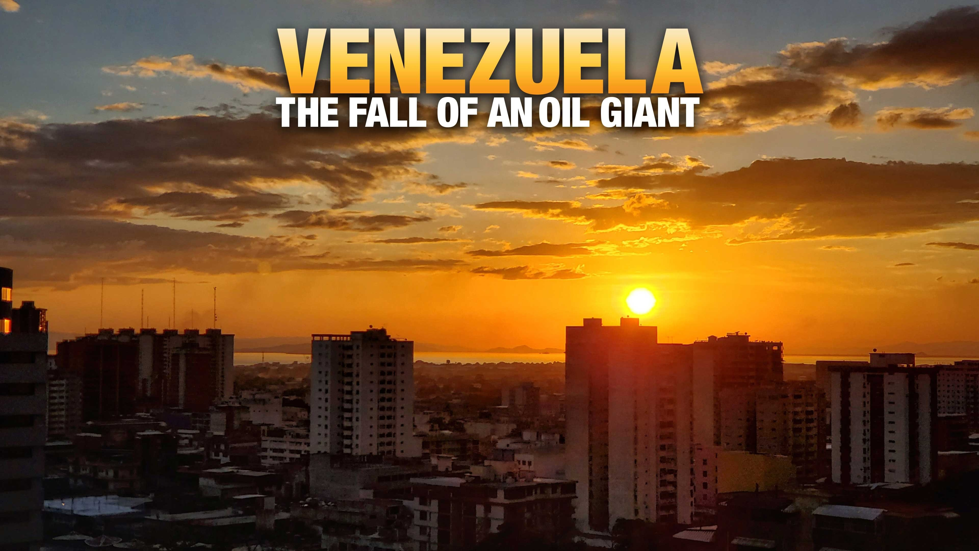 Venezuela: The Fall of an Oil Giant