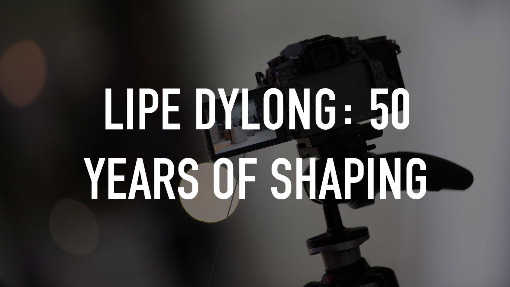 Lipe Dylong: 50 Years of Shaping