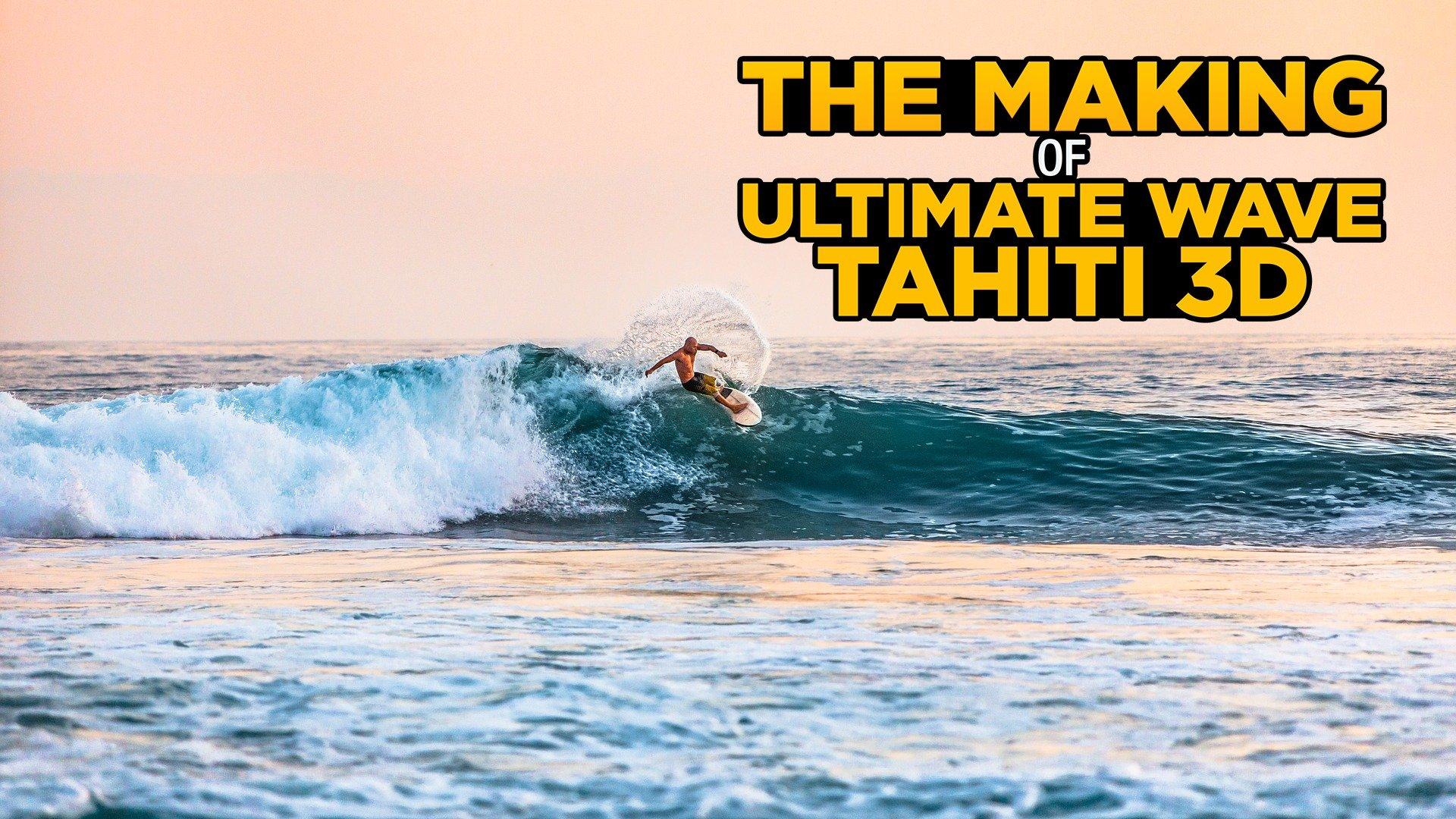 The Making of Ultimate Wave Tahiti 3D